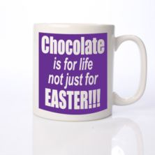 Chocolate is for life not just for Easter Personalised Mug