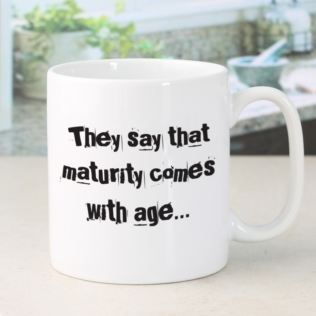 Maturity Comes With Age Mug Product Image