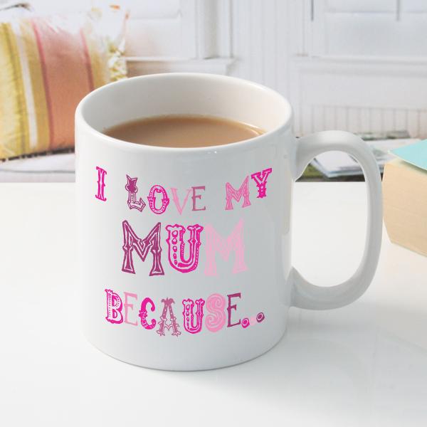 I Love My Mum Because Personalised Mug